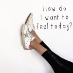 How do I want to feel today?