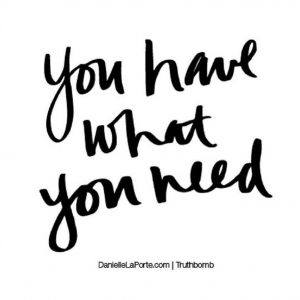 You have what you need, daily inspiration, quote of the day, inspiring quote, daily quote, quote, inspiration, inspiring, inspire, inspired, quotes, positive quotes, positive quote, positive thinking, motivation, success, happiness, happy, wellness, wellbeing, coaching, wisdom, guidance, personal development, personal growth, self improvement, potential, spiritual, spirit, soul, spirituality, spiritual teacher, compassion, self love, mindful, mindfulness, mindful living, conscious living, conscious, awareness, red fairy project. gratitude, grateful