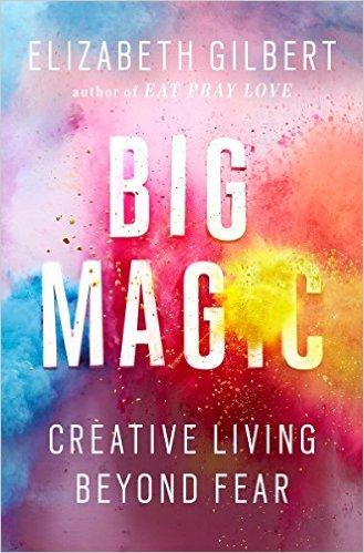Big Magic, Elizabeth Gilbert, wellness, personal growth, happiness