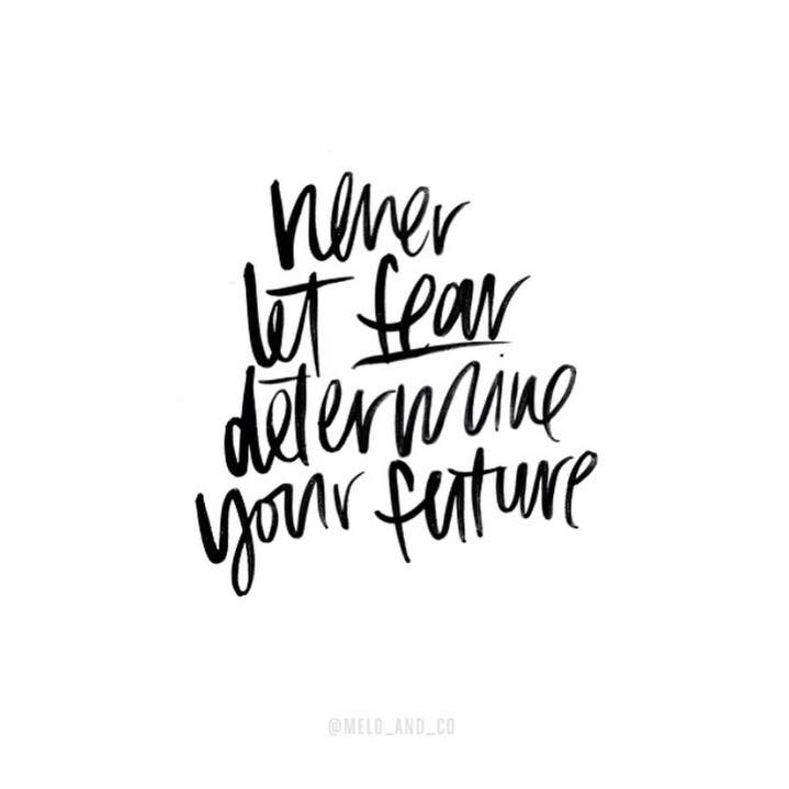 Quotes About The Future And Success: Never Let Fear Determine Your Future