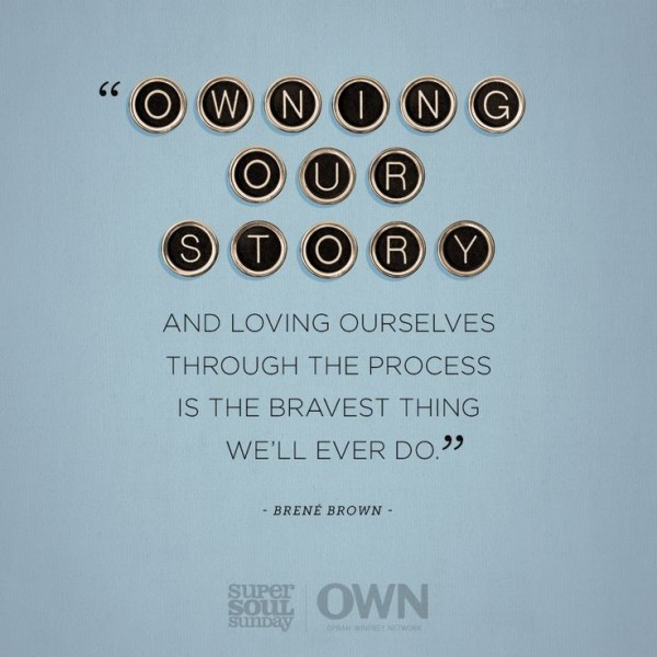 Owning-our-story-Brené-Brown-quote_daily-inspiration-600x600