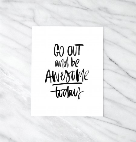 Go out there and be awesome 8x10 print by Melo and Co.