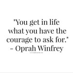 Have the courage to ask for what you want