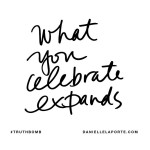 What you celebrate expands