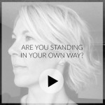 Video: are you standing in your own way?