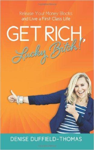 Get rich lucky bitch, Denise Duffield-Thomas, rich, money, mindfulness, abundance, finances, guidance, wisdom, lessons, coach, coaching, happiness, wealth, success