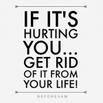 If it's hurting you get rid of it!