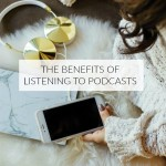The benefits of listening to podcasts + my faves