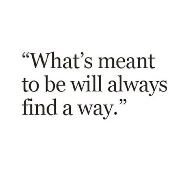 Love Will Find A Way Quotes: What's Meant To Be Will Always Find Its Way