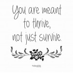 You are meant to thrive not just survive