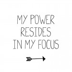 My power resides in my focus