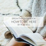 Breakthrough book: How to be here by Rob Bell
