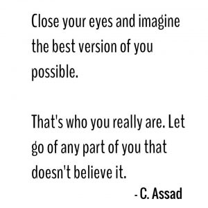 the best version of you, C. Assaad, full potential, self realization, daily inspiration, quote of the day, inspiring quote, daily quote, inspiration, inspiring, inspire, inspired, quotes, positive quotes, positive quote, motivation, success, happiness, happy, wellness, wellbeing, coaching, wisdom, guidance, personal development, personal growth, self improvement, potential, self love, mindful, mindfulness, mindful living, conscious living, conscious, awareness, red fairy project,