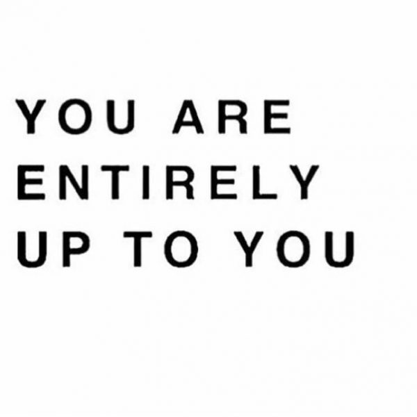 You are entirely up to you, -confidence, self-esteem, compassion, kindness, fulfilling life, self realization, daily inspiration, quote of the day, inspiring quote, daily quote, inspiration, inspiring, inspire, inspired, quotes, positive quotes, positive quote, motivation, success, happiness, happy, wellness, wellbeing, coaching, wisdom, guidance, personal development, personal growth, self improvement, potential, spiritual, spirit, soul, spirituality, spiritual teacher, compassion, self love, mindful, mindfulness, mindful living, conscious living, conscious, awareness, red fairy project,
