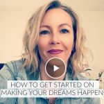 How to get started on making your dreams happen