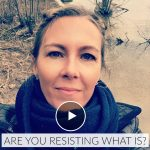 Are you resisting what is + how that creates stress