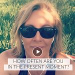 Video: how often are you in the present moment?