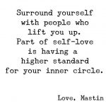 Surround yourself with people that lift you up