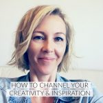 How to channel your creativity and inspiration
