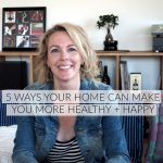 5 ways your home can make you more healthy + happy