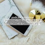 "Podcast interview: sharing the realities of building a ""dream life"""