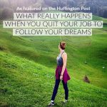 What really happens when you quit your job to follow your dreams