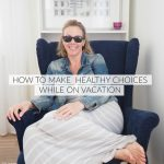 How to make healthy choices while on vacation