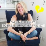 When is it okay to break up with a friend?