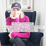 How to have a successful + consistent at home workout