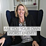 Let's get real: are you your own worst enemy?