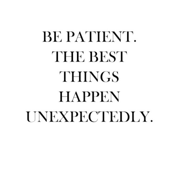 When Things Happen Unexpectedly Quotes: Be Patient, The Best Things Happen Unexpectedly