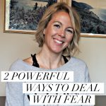 2 powerful ways to deal with fear