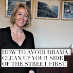 How to avoid drama: clean up your side of the street first