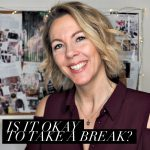 Why it's okay to take a break (really!)