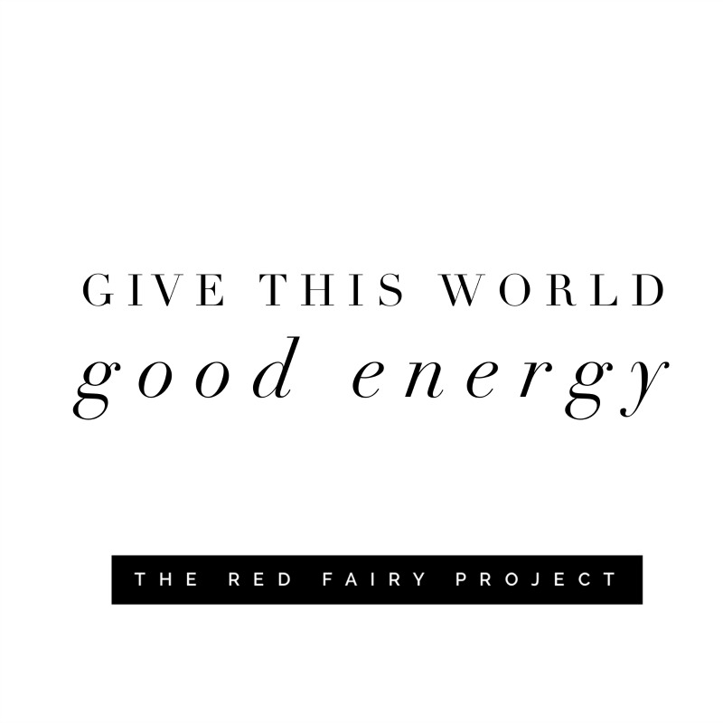 Good Energy Quotes Classy Give This World Good Energy  The Red Fairy Project