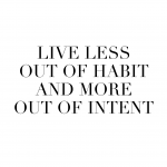 Are you living life out of habit or with intent?