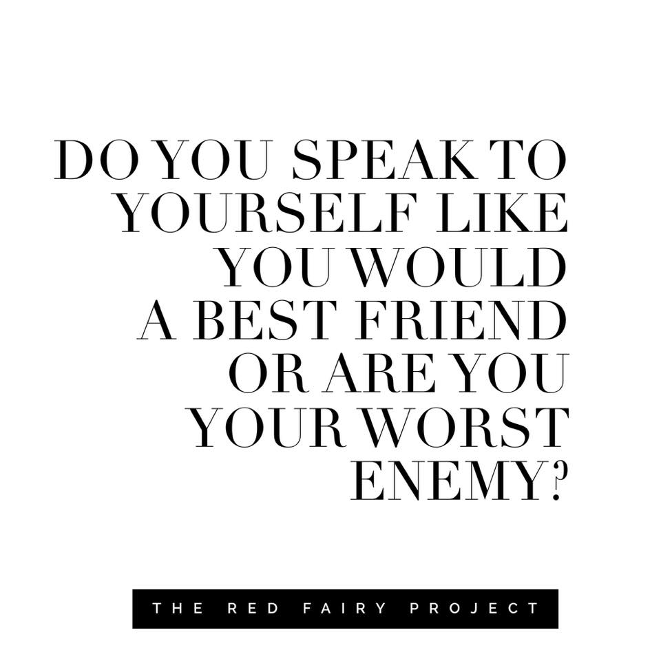 Are You Your Best Friend Or Worst Enemy The Red Fairy Project