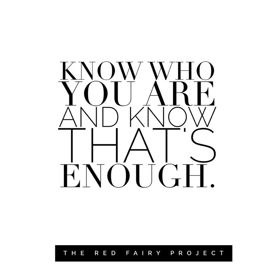 Know Who You Are And Know Its Enough The Red Fairy Project