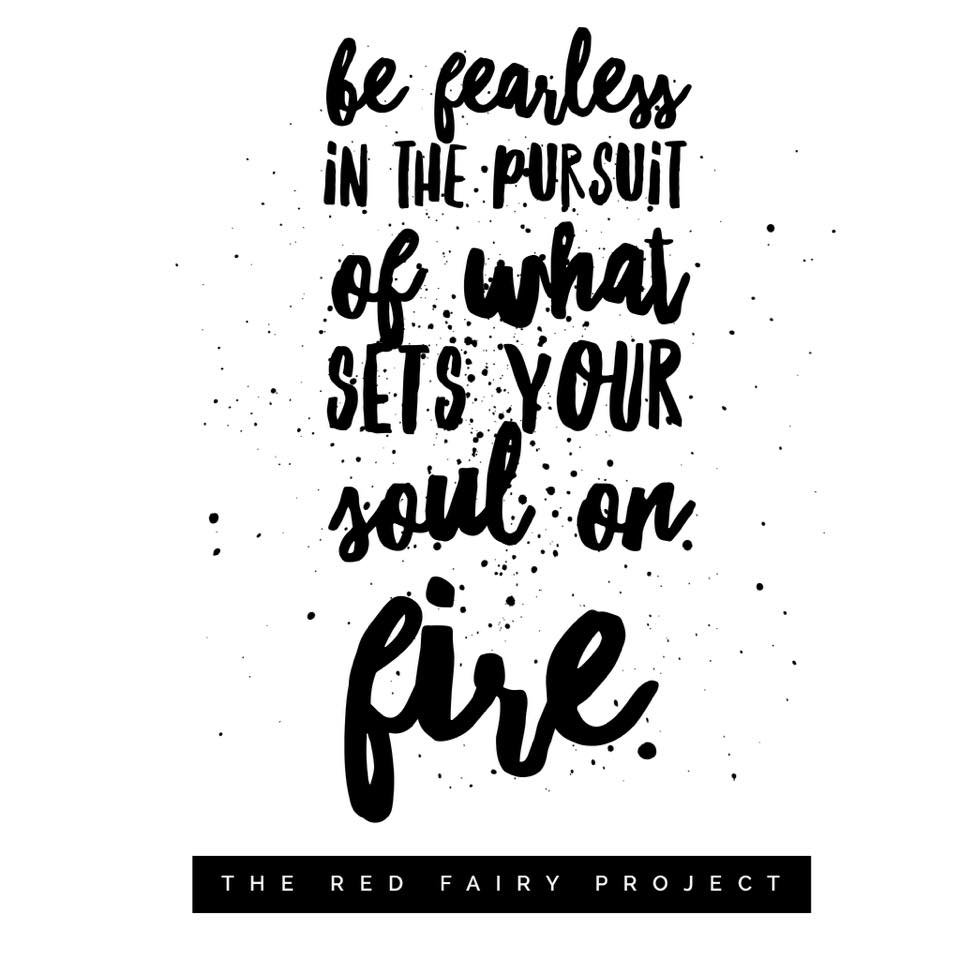 Be Fearless In The Pursuit Of What Sets Your Soul On Fire The Red