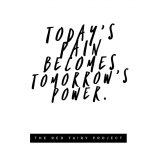 Today's pain becomes tomorrow's power