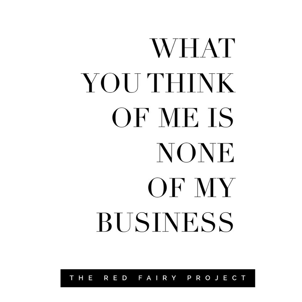 What You Think Of Me Is None Of My Business The Red Fairy Project