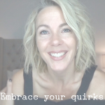 Your quirks are qualities, not flaws